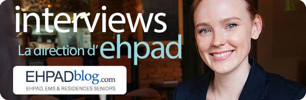 Interviews EHPAD : Directrices et directeurs d'ehpad parlent de leur métier, de leur parcours et de leur établissement
